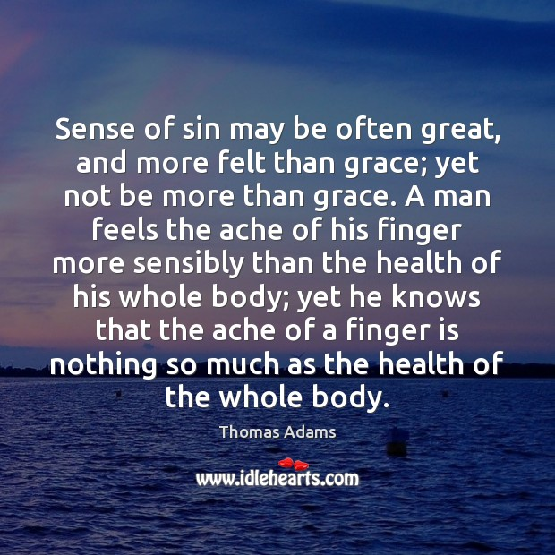 Image, Sense of sin may be often great, and more felt than grace;