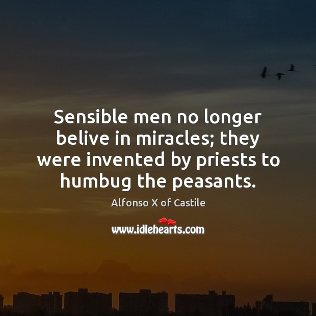 Image, Sensible men no longer belive in miracles; they were invented by priests