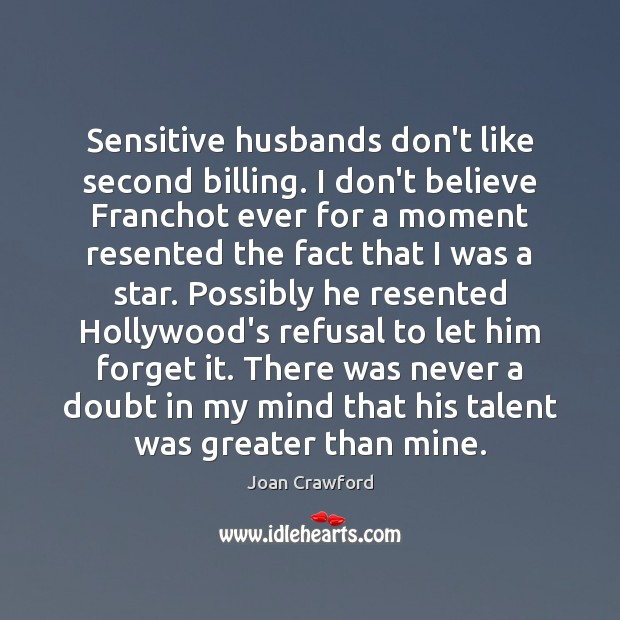 Sensitive husbands don't like second billing. I don't believe Franchot ever for Image