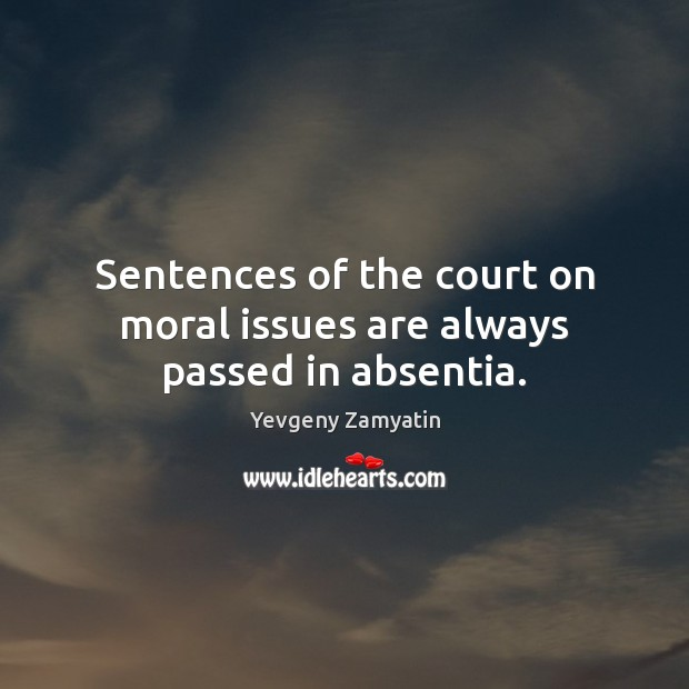 Sentences of the court on moral issues are always passed in absentia. Image