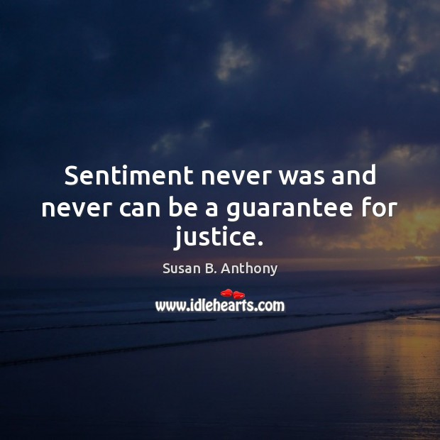 Image, Sentiment never was and never can be a guarantee for justice.