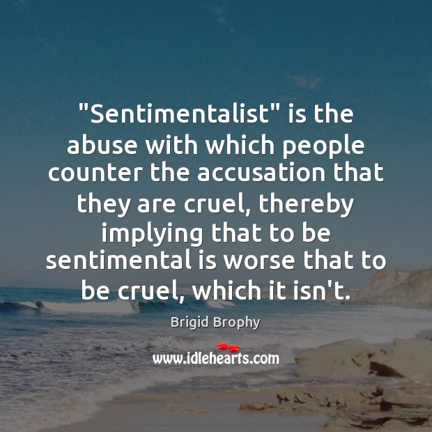 "Image, ""Sentimentalist"" is the abuse with which people counter the accusation that they"