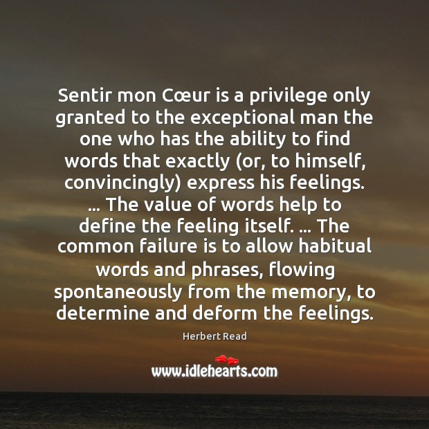 Sentir mon Cœur is a privilege only granted to the exceptional Herbert Read Picture Quote