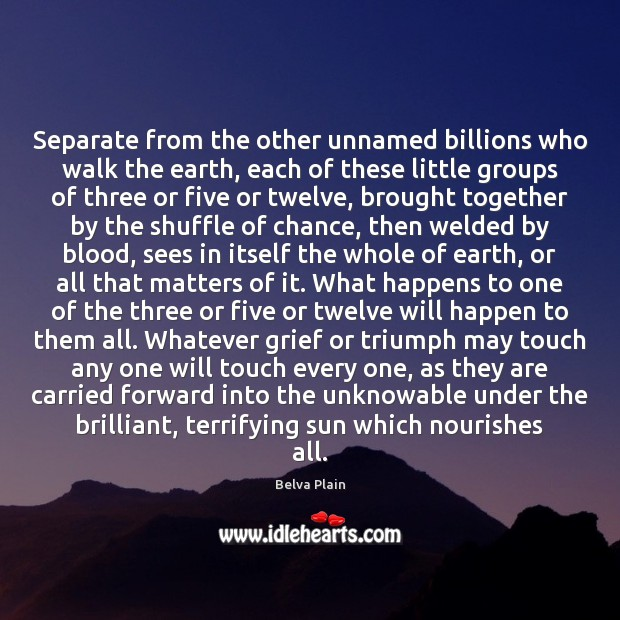Image, Separate from the other unnamed billions who walk the earth, each of