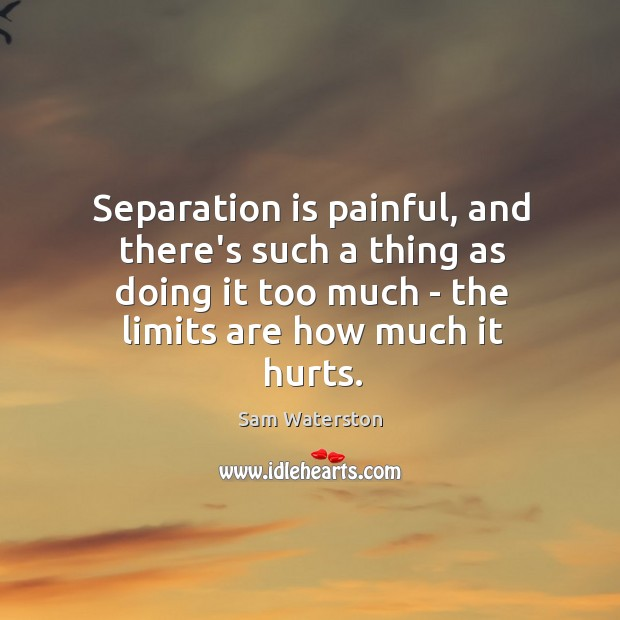 Separation is painful, and there's such a thing as doing it too Image