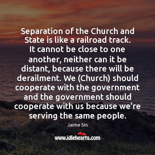 Separation of the Church and State is like a railroad track. It Cooperate Quotes Image