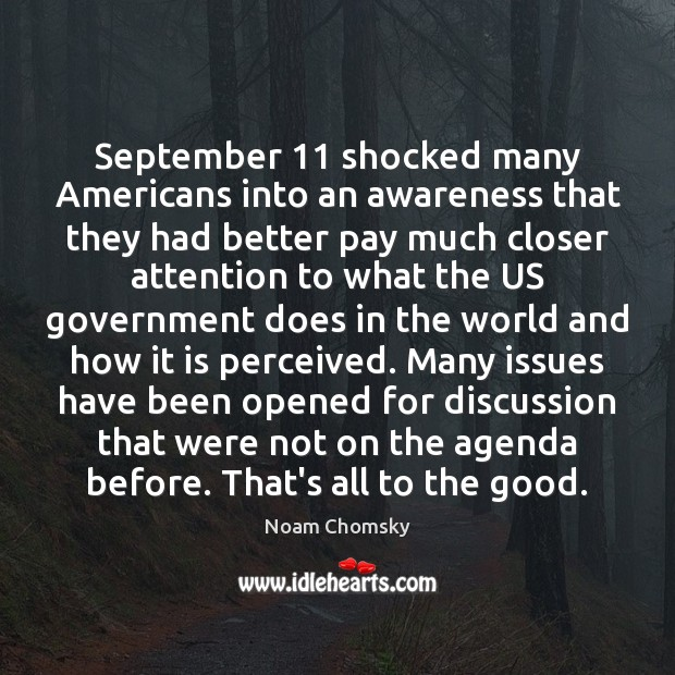 September 11 shocked many Americans into an awareness that they had better pay Noam Chomsky Picture Quote