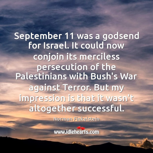 Image, September 11 was a Godsend for Israel. It could now conjoin its merciless