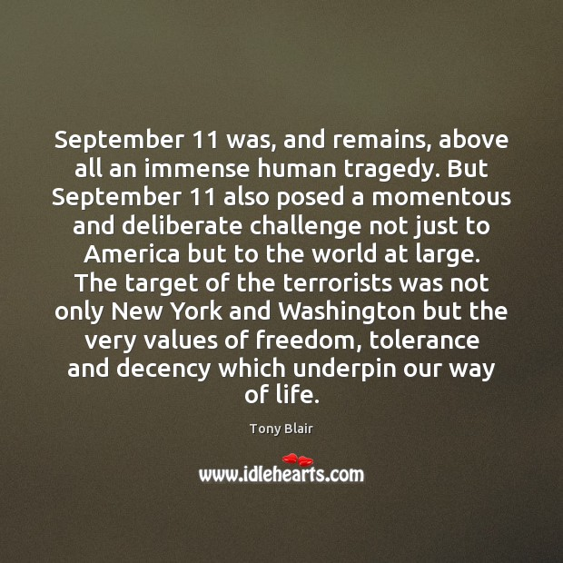 September 11 was, and remains, above all an immense human tragedy. But September 11 Tony Blair Picture Quote