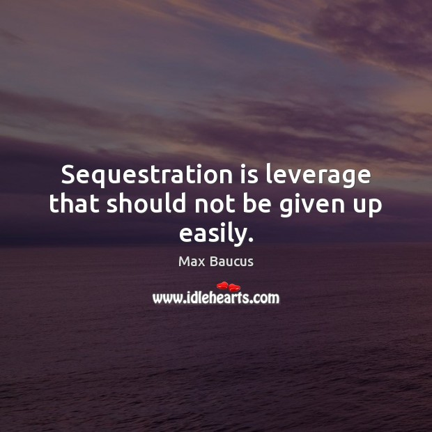 Sequestration is leverage that should not be given up easily. Image