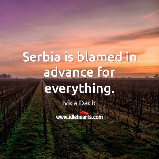 Serbia is blamed in advance for everything. Image