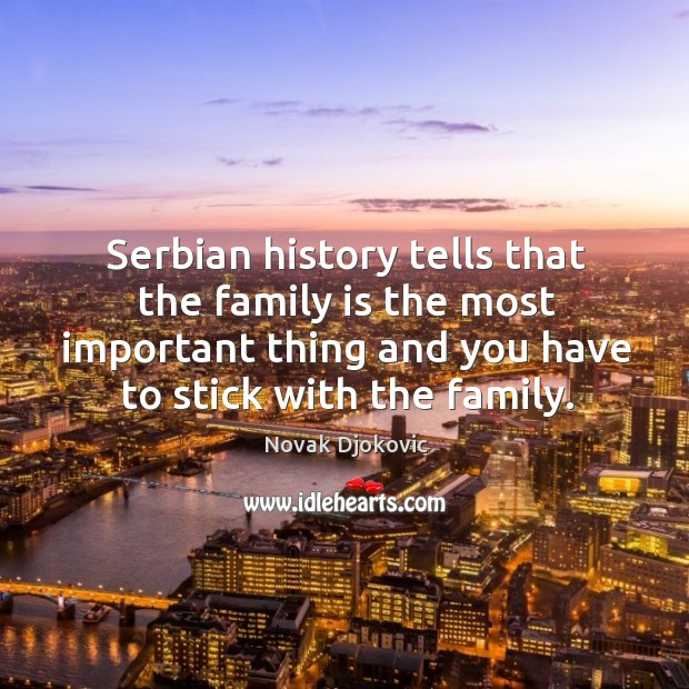 Image, Serbian history tells that the family is the most important thing and you have to stick with the family.