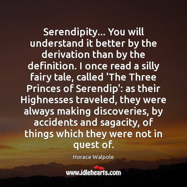 Serendipity… You will understand it better by the derivation than by the Horace Walpole Picture Quote