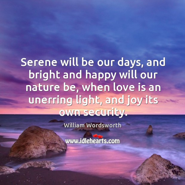 Serene will be our days, and bright and happy will our nature Image