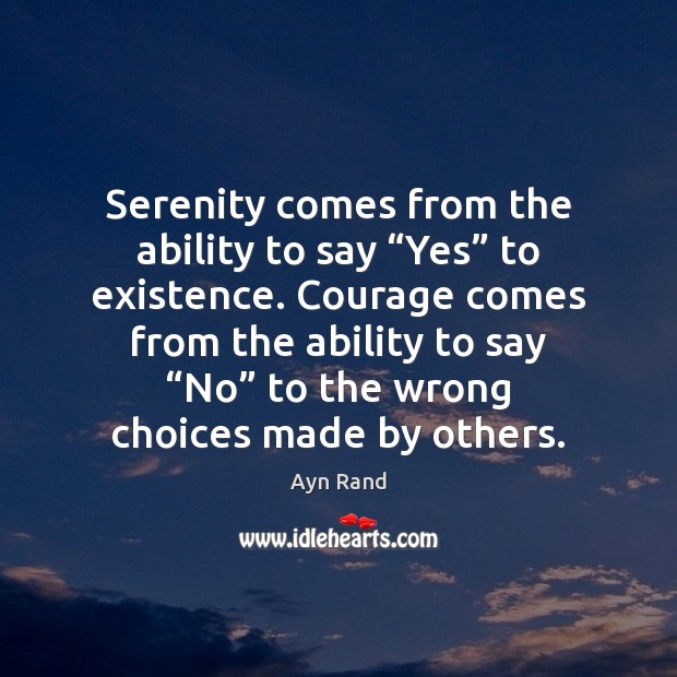 """Serenity comes from the ability to say """"Yes"""" to existence. Courage comes Image"""