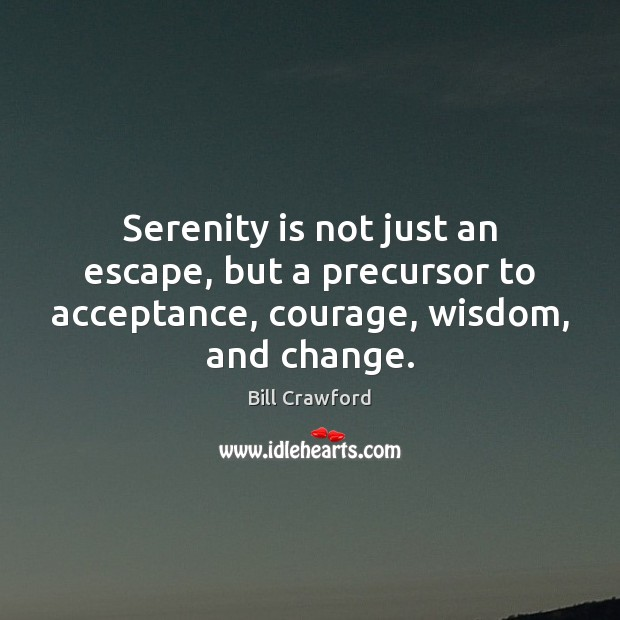Serenity is not just an escape, but a precursor to acceptance, courage, Image
