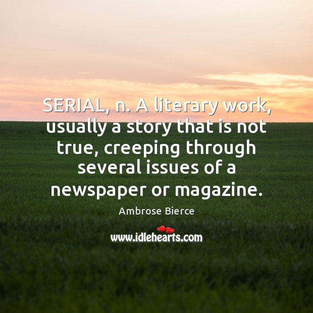 Image, SERIAL, n. A literary work, usually a story that is not true,