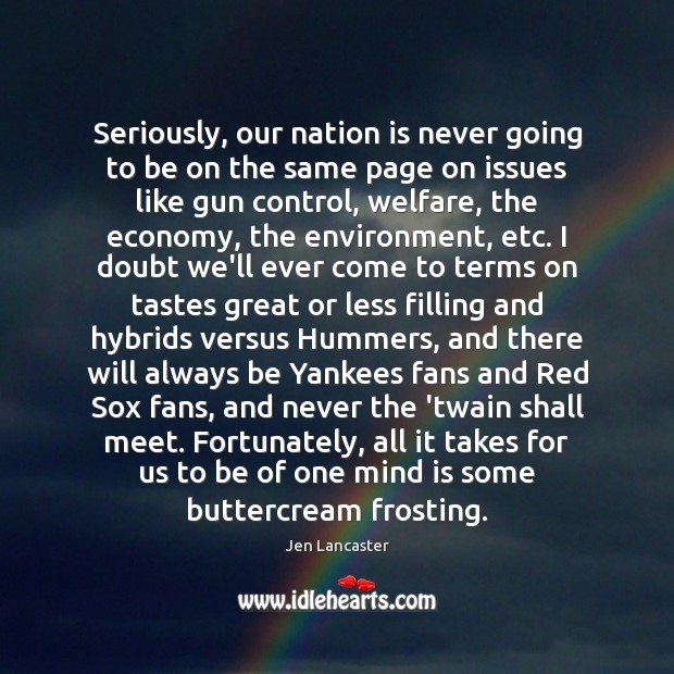 Seriously, our nation is never going to be on the same page Jen Lancaster Picture Quote