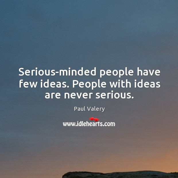 Serious-minded people have few ideas. People with ideas are never serious. Image
