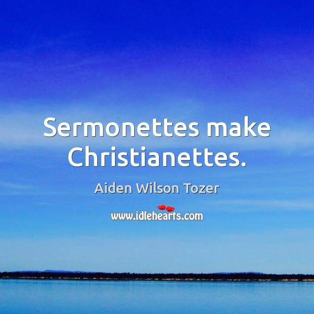 Image, Sermonettes make Christianettes.