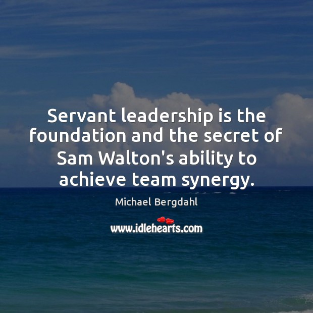Servant leadership is the foundation and the secret of Sam Walton's ability Image