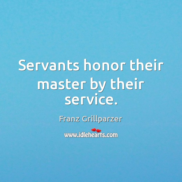 Servants honor their master by their service. Image