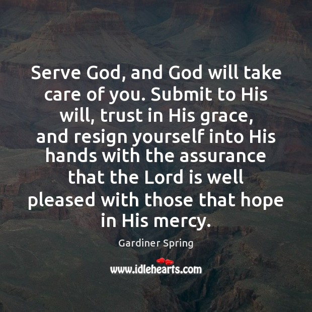 Serve God, and God will take care of you. Submit to His Image