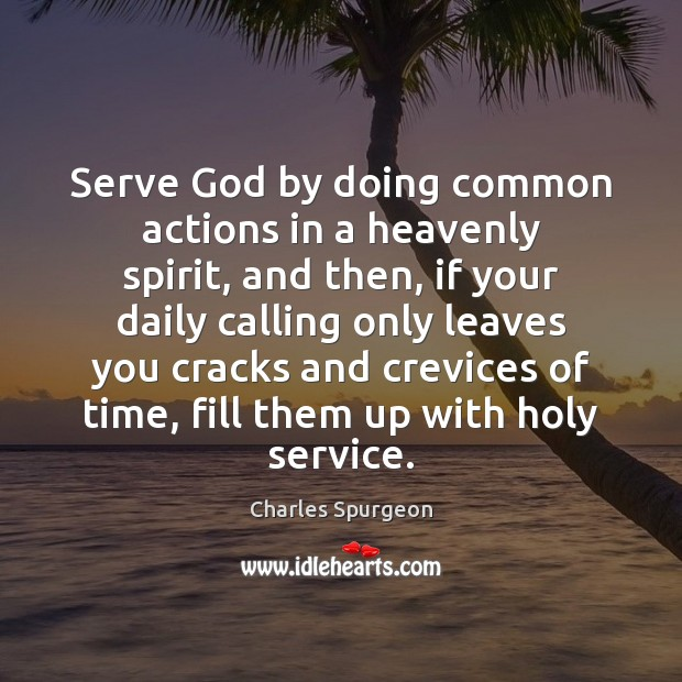Serve God by doing common actions in a heavenly spirit, and then, Image