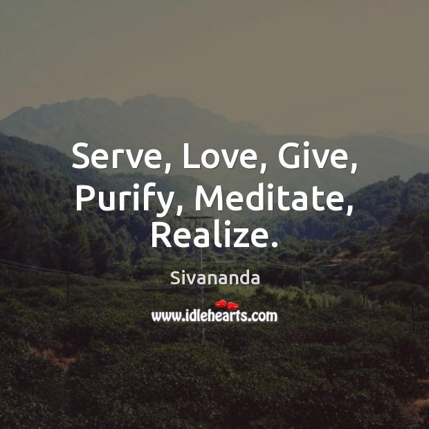 Serve, Love, Give, Purify, Meditate, Realize. Image