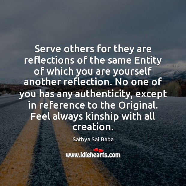 Serve others for they are reflections of the same Entity of which Image
