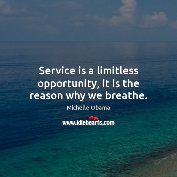 Image, Service is a limitless opportunity, it is the reason why we breathe.