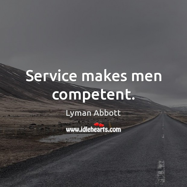 Service makes men competent. Image