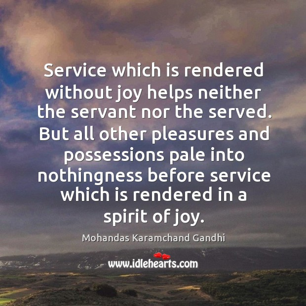 Service which is rendered without joy helps neither the servant nor the served. Image