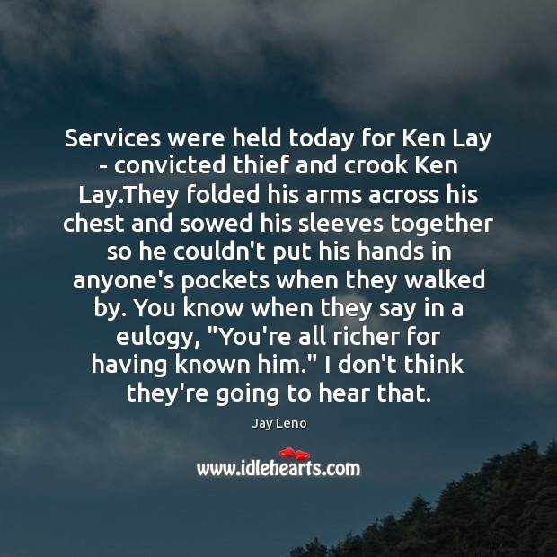 Image, Services were held today for Ken Lay – convicted thief and crook