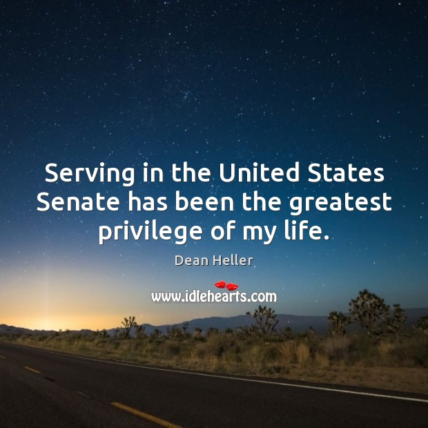 Image, Serving in the United States Senate has been the greatest privilege of my life.