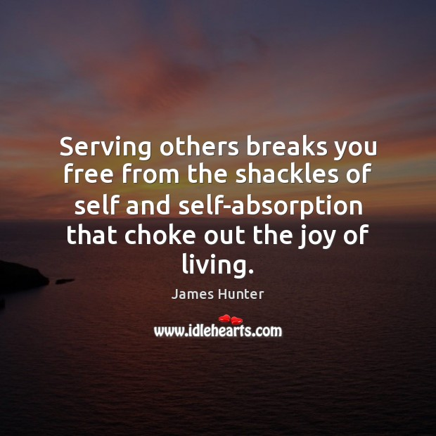 Image, Serving others breaks you free from the shackles of self and self-absorption