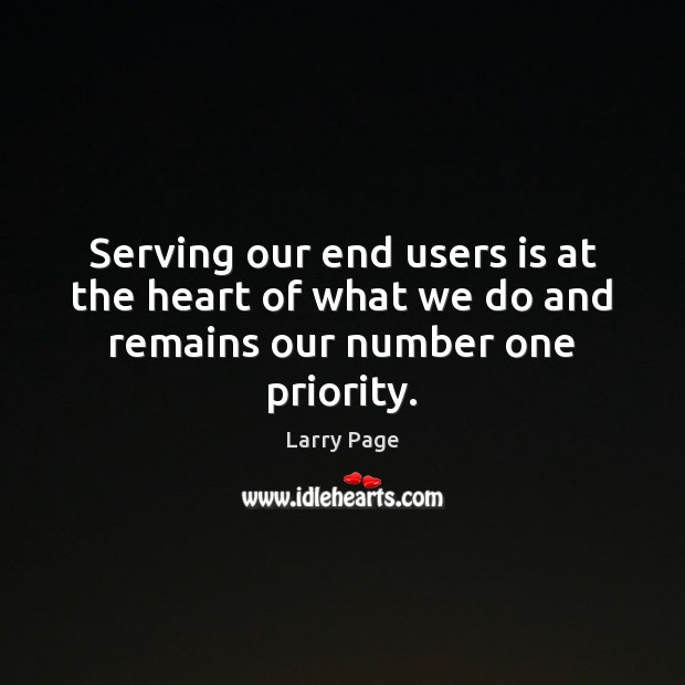 Larry Page Picture Quote image saying: Serving our end users is at the heart of what we do and remains our number one priority.