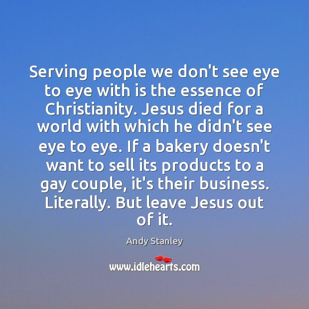 Serving people we don't see eye to eye with is the essence Image