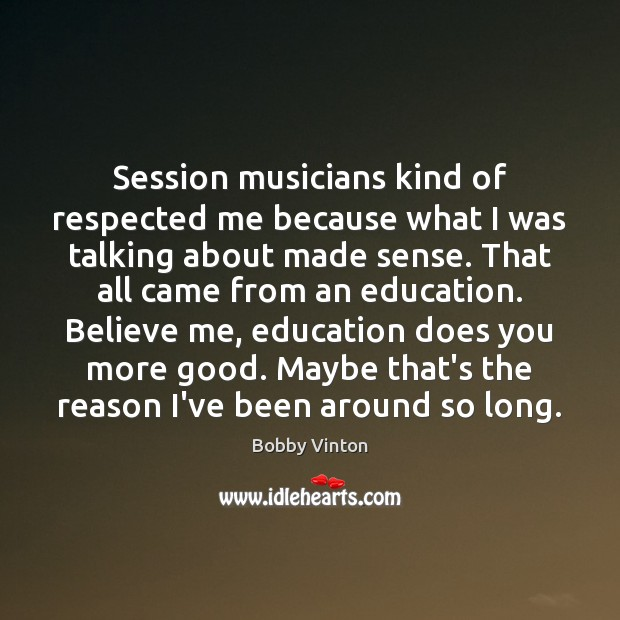 Session musicians kind of respected me because what I was talking about Image
