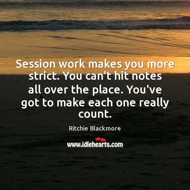 Image, Session work makes you more strict. You can't hit notes all over