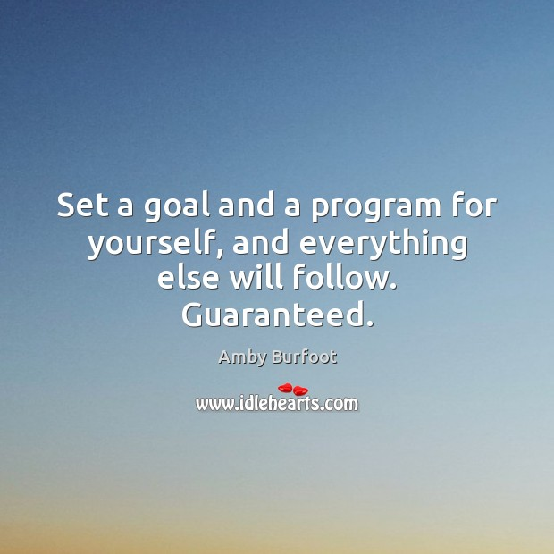 Image, Set a goal and a program for yourself, and everything else will follow. Guaranteed.