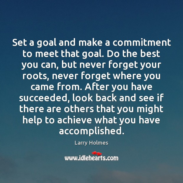 Set a goal and make a commitment to meet that goal. Do Image
