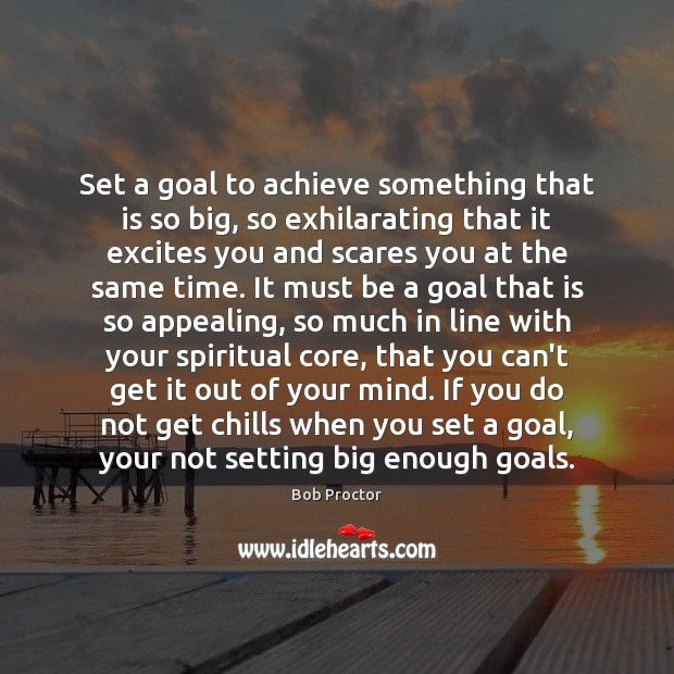 Set a goal to achieve something that is so big, so exhilarating Bob Proctor Picture Quote