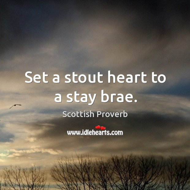 Image, Set a stout heart to a stay brae.