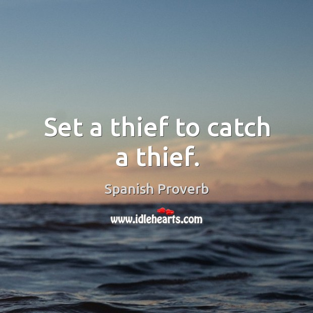Image, Set a thief to catch a thief.