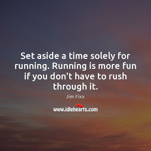 Set aside a time solely for running. Running is more fun if Image