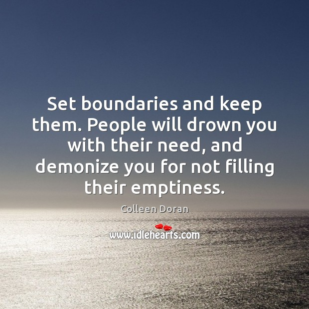 Set boundaries and keep them. People will drown you with their need, Image