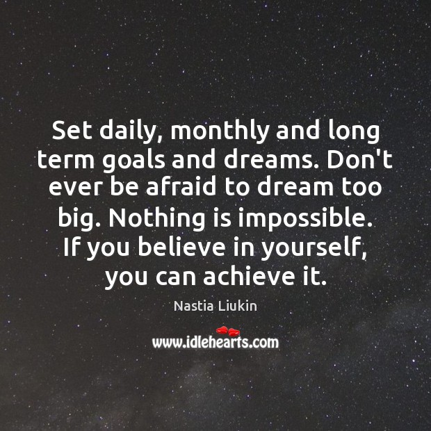Set daily, monthly and long term goals and dreams. Don't ever be Believe in Yourself Quotes Image