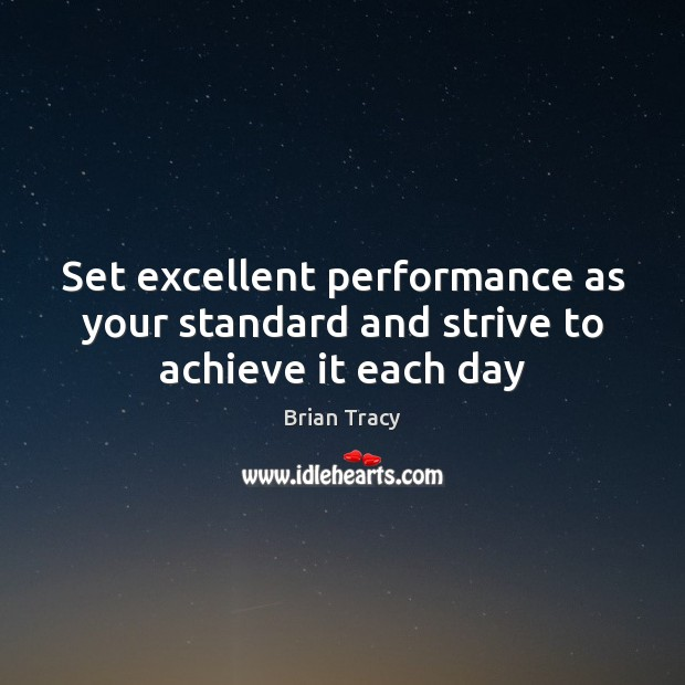Set excellent performance as your standard and strive to achieve it each day Brian Tracy Picture Quote