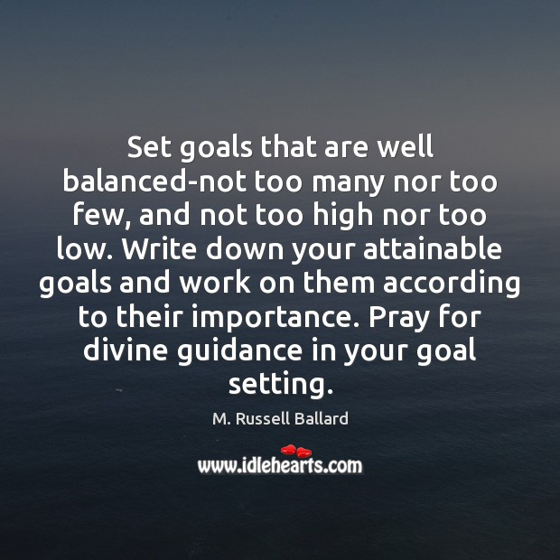 Set goals that are well balanced-not too many nor too few, and Goal Quotes Image